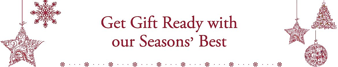Get Gift ready with our Seasons' Best
