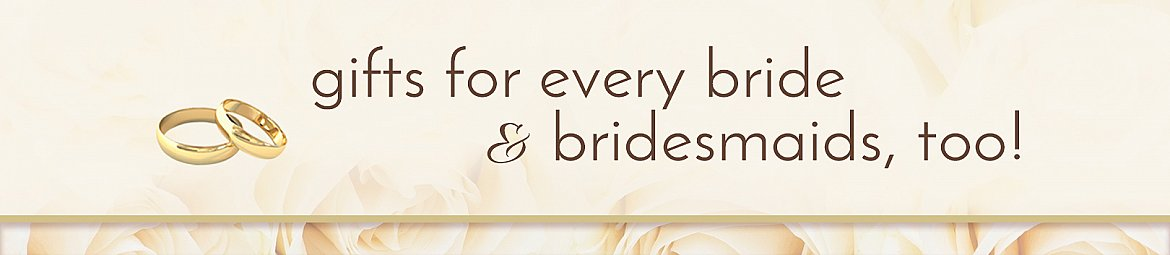 gifts for every bride and bridesmaids,too!
